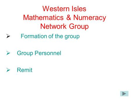 Western Isles Mathematics & Numeracy Network Group  Formation of the group  Group Personnel  Remit.