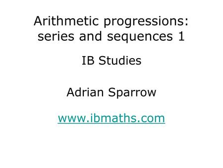 IB Studies www.ibmaths.com Adrian Sparrow Arithmetic progressions: series and sequences 1.