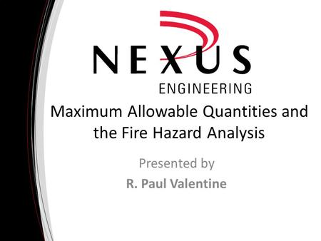 Maximum Allowable Quantities and the Fire Hazard Analysis Presented by R. Paul Valentine.