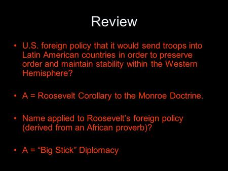 Review U.S. foreign policy that it would send troops into Latin American countries in order to preserve order and maintain stability within the Western.