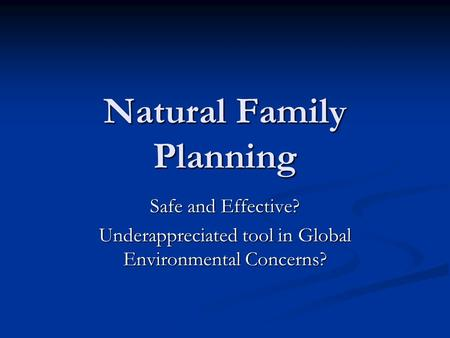 Natural Family Planning Safe and Effective? Underappreciated tool in Global Environmental Concerns?
