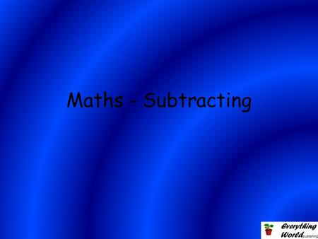 Maths - Subtracting. Subtracting is simple. It is the opposite of adding. For example: 3 – 2 =___.