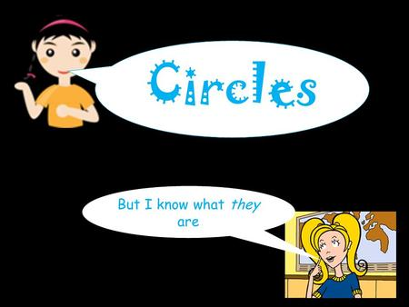 But I know what they are Circles. Parts of a Circle OK, I've got all that, but what is all that stuff about Pi and how does it help with circles? Chord.
