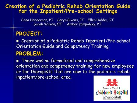 Creation of a Pediatric Rehab Orientation Guide for the Inpatient/Pre-school Settings PROJECT: Creation of a Pediatric Rehab Inpatient/Pre-school Orientation.