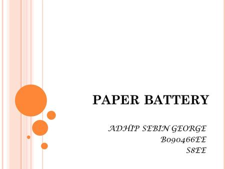 PAPER BATTERY ADHIP SEBIN GEORGE B090466EE S8EE. INTRODUCTION  The creation of the Paper Battery drew from a diverse pool of disciplines, requiring expertise.
