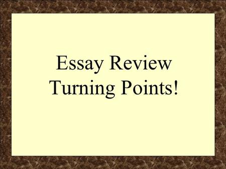 Essay Review Turning Points!. Components of the Regents Essay F – Facts, Evidence & Details (the explanation, specifics and substantiation of the essay)