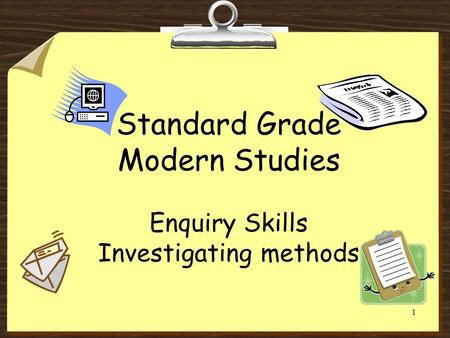 1 Standard Grade Modern Studies Enquiry Skills Investigating methods.