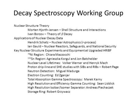 Decay Spectroscopy Working Group Nuclear Structure Theory Morten Hjorth-Jensen – Shell Structure and Interactions Ivan Borzov – Theory of  Decay Applications.