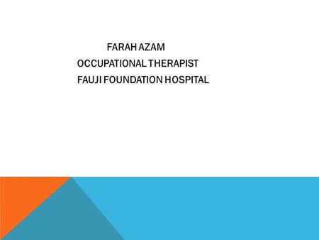 FARAH AZAM OCCUPATIONAL THERAPIST FAUJI FOUNDATION HOSPITAL.