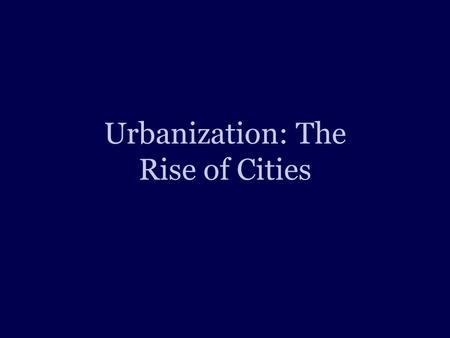 Urbanization: The Rise of Cities