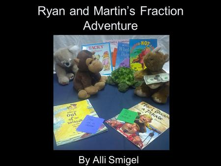 Ryan and Martin's Fraction Adventure By Alli Smigel.