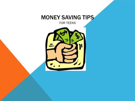 MONEY SAVING TIPS FOR TEENS. 1. USE CUSTOMER REWARD PROGRAMS When looking at any retailer, you can see that they are willing to reward to reward you for.