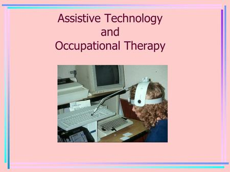 Assistive Technology and Occupational Therapy. What is Assistive Technology (AT)? No Tech Solution Low Tech Solution High Tech Solution.