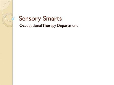 Sensory Smarts Occupational Therapy Department. The Seven Senses Visual Olfactory Gustatory Auditory Tactile Propriopection Vestibular.