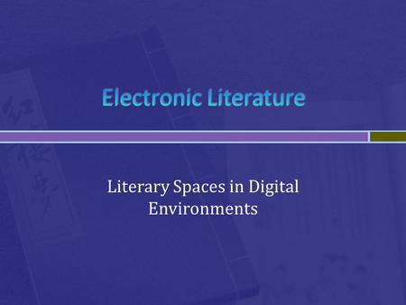 Literary Spaces in Digital Environments.  N. Katherine Hayles (2008) opens Chapter 1 of her latest book, Electronic Literature: New Horizons for the.