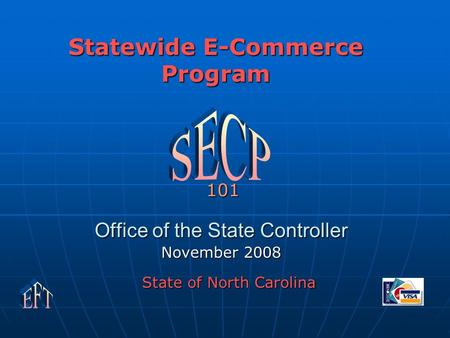Office of the State Controller November 2008 Statewide E-Commerce Program State of North Carolina 101.