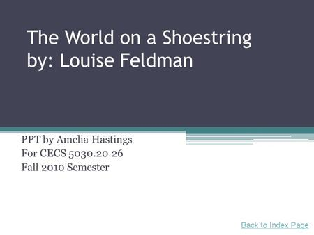 The World on a Shoestring by: Louise Feldman PPT by Amelia Hastings For CECS 5030.20.26 Fall 2010 Semester Back to Index Page.