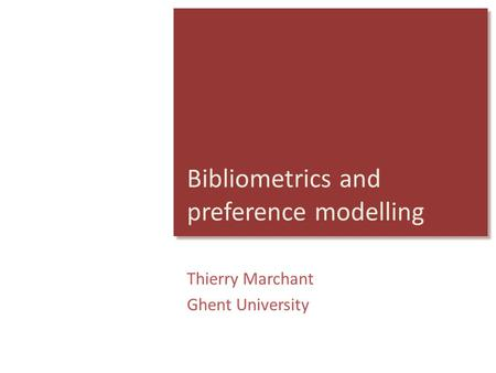 Bibliometrics and preference modelling Thierry Marchant Ghent University.