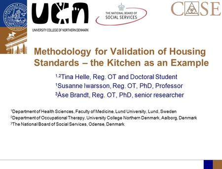 Methodology for Validation of Housing Standards – the Kitchen as an Example 1,2 Tina Helle, Reg. OT and Doctoral Student 1 Susanne Iwarsson, Reg. OT, PhD,