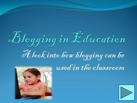 A look into how blogging can be used in the classroom.