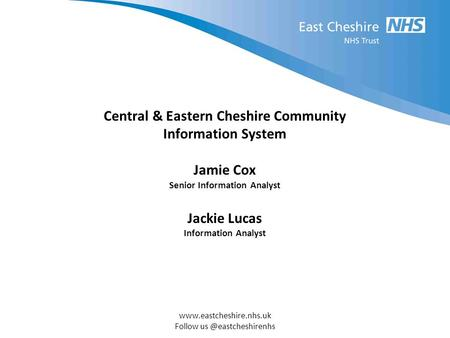 Follow Central & Eastern Cheshire Community Information System Jamie Cox Senior Information Analyst Jackie.