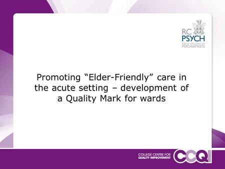 "Promoting ""Elder-Friendly"" care in the acute setting – development of a Quality Mark for wards."