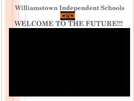 WELCOME TO THE FUTURE!!! Williamstown Independent Schools.