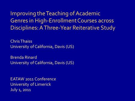 Improving the Teaching of Academic Genres in High-Enrollment Courses across Disciplines: A Three-Year Reiterative Study Chris Thaiss University of California,