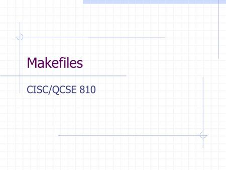 Makefiles CISC/QCSE 810. BeamApp and Tests in C++ 5 source code files After any modification, changed source needs to be recompiled all object files need.