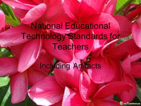 National Educational Technology Standards for Teachers Including Artifacts.