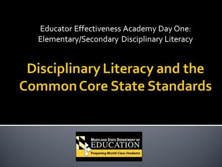 Educator Effectiveness Academy Day One: Elementary/Secondary Disciplinary Literacy.