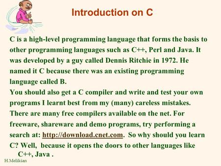 H.Melikian Introduction on C C is a high-level programming language that forms the basis to other programming languages such as C++, Perl and Java. It.