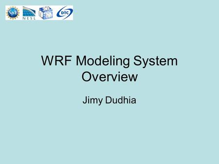 WRF Modeling System Overview Jimy Dudhia. What is WRF? WRF: Weather Research and Forecasting Model –Used for both research and operational forecasting.