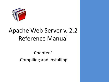Apache Web Server v. 2.2 Reference Manual Chapter 1 Compiling and Installing.