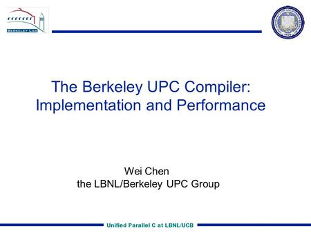 Unified Parallel C at LBNL/UCB The Berkeley UPC Compiler: Implementation and Performance Wei Chen the LBNL/Berkeley UPC Group.