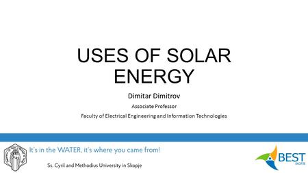 USES OF SOLAR ENERGY Dimitar Dimitrov Associate Professor Faculty of Electrical Engineering and Information Technologies.