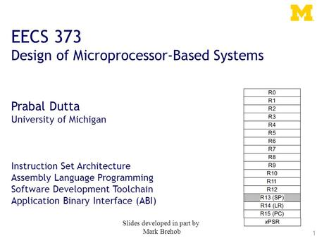 1 EECS 373 Design of Microprocessor-Based Systems Prabal Dutta University of Michigan Instruction Set Architecture Assembly Language Programming Software.