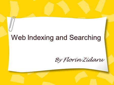 Web Indexing and Searching By Florin Zidaru. Outline Web Indexing and Searching Overview Swish-e: overview and features Swish-e: set-up Swish-e: demo.