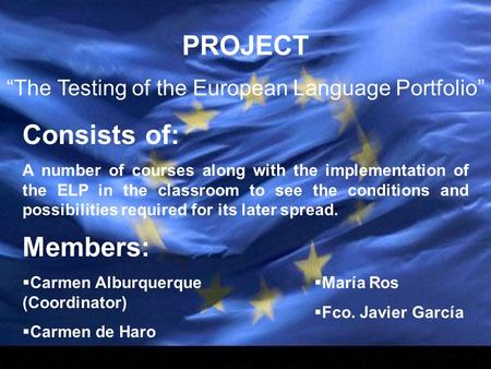 "PROJECT ""The Testing of the European Language Portfolio"" Consists of: A number of courses along with the implementation of the ELP in the classroom to."