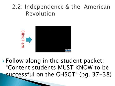 "2.2: Independence & the American Revolution  Follow along in the student packet: ""Content students MUST KNOW to be successful on the GHSGT"" (pg. 37-38)"