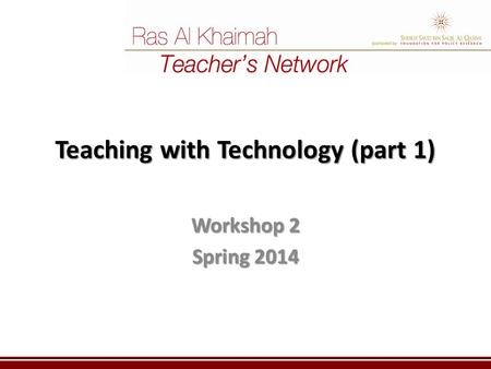 Teaching with Technology (part 1) Workshop 2 Spring 2014.