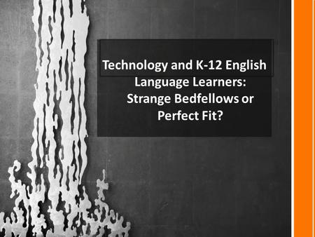 Technology and K-12 English Language Learners: Strange Bedfellows or Perfect Fit?