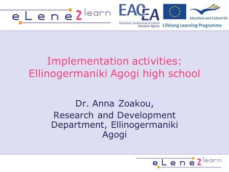 Implementation activities: Ellinogermaniki Agogi high school Dr. Anna Zoakou, Research and Development Department, Ellinogermaniki Agogi.