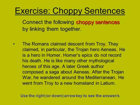 Choppy sentences Connect the following choppy sentences by linking them together.......The Romans claimed descent from Troy. They claimed, in particular,