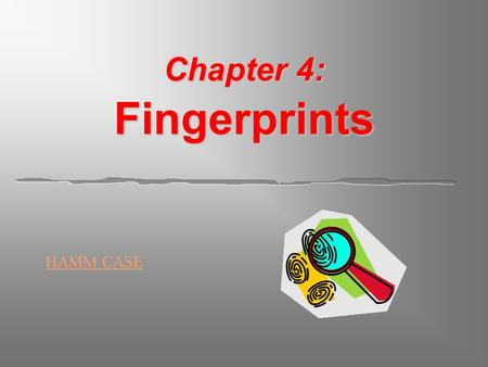 Chapter 4: Fingerprints HAMM CASE. Chapter 4 Kendall/Hunt Publishing Company 1 Fingerprints  Why fingerprints are individual evidence.  Why there may.