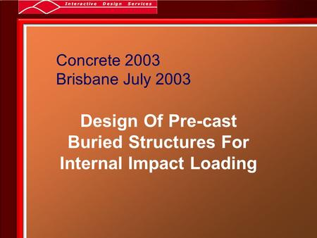 Concrete 2003 Brisbane July 2003 Design Of Pre-cast Buried Structures For Internal Impact Loading.