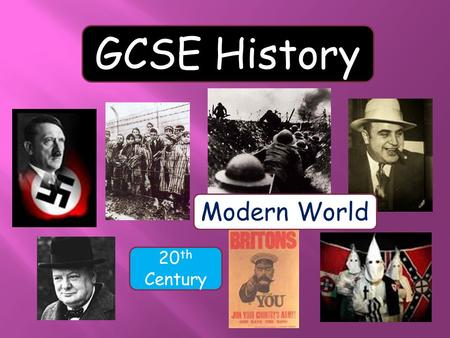 GCSE History Modern World 20 th Century. Why study history? It teaches you how and why the world came to be as it is today. History asks 'how did things.