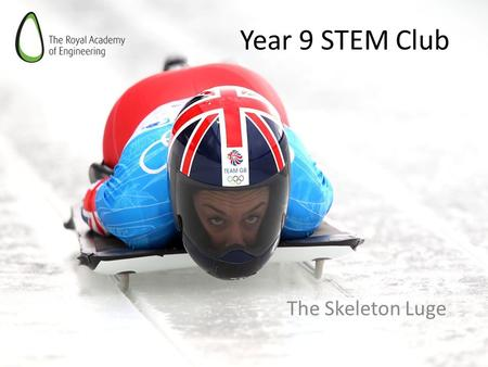 Year 9 STEM Club The Skeleton Luge. CHALLENGE Make a model of a bob skeleton sled See how far you can launch a Barbie! Present an answer to the question: