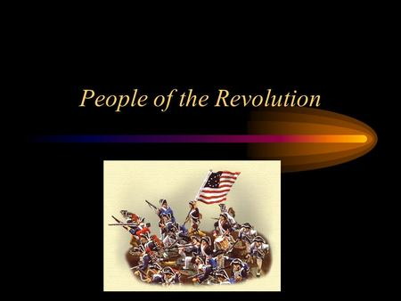 People of the Revolution. King George III British king during the Revolutionary era.