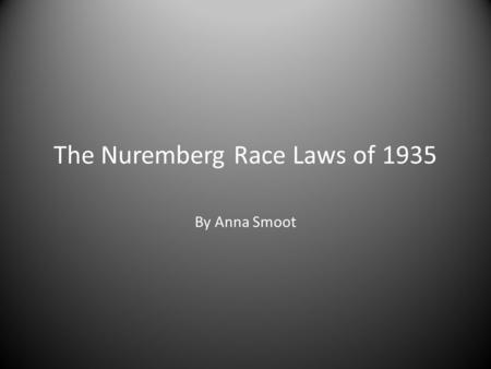 The Nuremberg Race Laws of 1935 By Anna Smoot. Vocabulary Aryan - A person of Germanic heritage (blond hair and blue eyes) Reich -the German state Michlinge.
